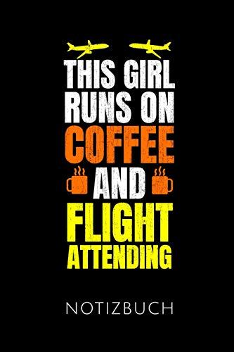 THIS GIRL RUNS ON COFFEE AND FLIGHT ATTENDING NOTIZBUCH: Geschenkidee für Stewardessen | Notizbuch Journal Tagebuch | 110 linierte Seiten | Format 6x9 ... Autorennamen für mehr Designs zu diesem Thema
