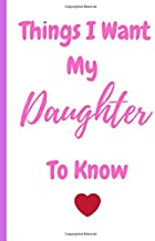Things I Want My Daughter To Know: 120 pages Blank Lined Journal - Notebook & Planner - for Journaling, Notes, Composition...