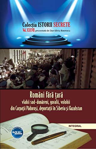 Români fără țară: Vlahii sud-dunăreni, goralii, volohii din Carpații Păduroși, deportații în Siberia și Kazahstan (Istorii secrete Book 37) (Romansh Edition)
