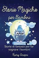 Storie Magiche per Bambini: Storie di fantasia per far sognare i bambini