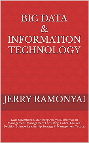 Big Data & Information Technology: Data Governance, Marketing Analytics, Information Management, Management Consulting, Critical Failures, Decision Science, ... & Management Tactics. (English Edition)