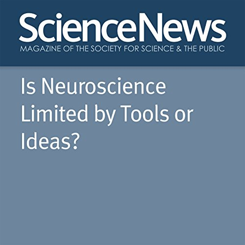 Is Neuroscience Limited by Tools or Ideas? audiobook cover art
