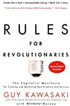 Rules For Revolutionaries: The Capitalist Manifesto for Creating and Marketing New Products and Services by Kawasaki, Guy, Moreno, Michele (2011) Paperback