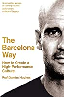 The Barcelona Way: How to Create a Winning Team
