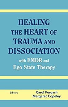 [BCD Forgash, Carol, LCSW, MEd Copeley, Margaret]のHealing the Heart of Trauma and Dissociation with EMDR and Ego State Therapy (English Edition)