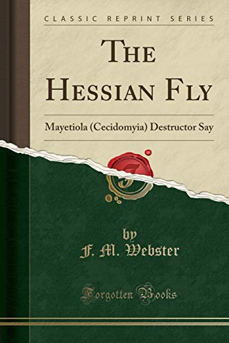 The Hessian Fly: Mayetiola (Cecidomyia) Destructor Say (Classic Reprint)