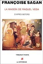 La Maison de Raquel Vega-Fiction d'après la peinture de Fernando Botero de Françoise Sagan