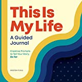 This Is My Life: A Guided Journal: Creative Prompts to Tell Your Story, So Far