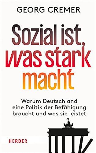 Sozial ist, was stark macht: Warum Deutschland eine Politik der Befähigung braucht und was sie leistet