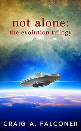 Not Alone: The Evolution Trilogy: Complete Sci-Fi Box Set by [Craig A. Falconer]