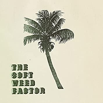 The Soft Weed Factor