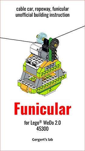 Cable car, ropeway, funicular for Lego WeDo 2.0 45300 instruction (Build Wedo Robots — a series of instructions for assembling robots with wedo 45300 Book 21) (English Edition)