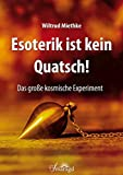 Esoterik ist kein Quatsch!: Das große kosmische Experiment