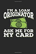 I'm a Loan Originator Ask Me For My Card: Funny Blank Lined Journal Notebook, 120 Pages, Soft Matte Cover, 6 x 9