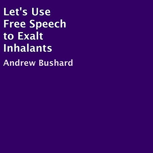 Let's Use Free Speech to Exalt Inhalants audiobook cover art