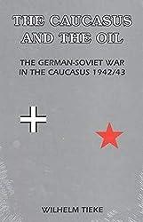 The Caucasus and the Oil, The German-Soviet War in the Caucasus 1942/43: Wilhelm Tieke