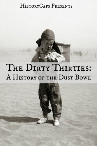 The Dirty Thirties: A History of the Dust Bowl by [Howard Brinkley, HistoryCaps]