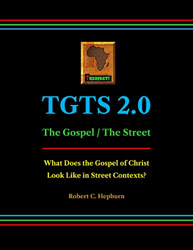 TGTS 2.0: The Gospel / The Street: What Does the Gospel of Christ Look Like in Street Contexts? (English Edition)