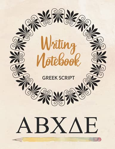 Writing Notebook Greek Script: Exercise Book For Greek Writing and Lettering For Beginners And Advanced Practice The Greek Alphabet On Many Blank Lined Pages