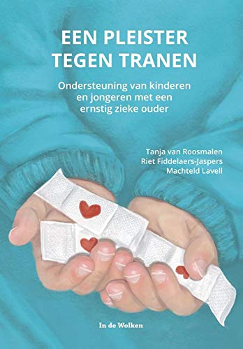 Een pleister tegen tranen: Ondersteuning van kinderen en jongeren met een ernstig zieke ouder