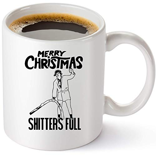 Shitters Full Coffee Mug - Griswold Christmas Vacation Gift - Funny Mug Cousin Eddie National Lampoons Christmas For Men And Women