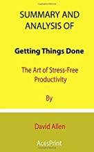 Summary and Analysis of Getting Things Done: The Art of Stress-Free Productivity By David Allen