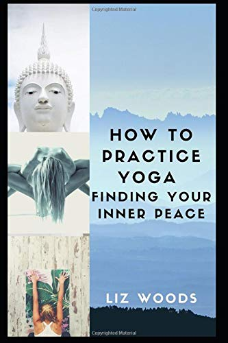 HOW TO PRACTICE YOGA: Finding Your Inner Peace