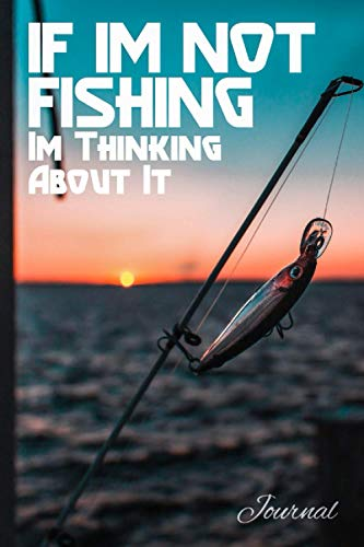 if im not fishing im thinking about it: Logbook Journal to Track Your Fishing Adventures, and Statistics