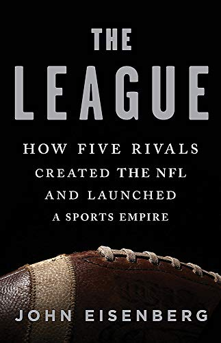 Image of The League: How Five Rivals Created the NFL and Launched a Sports Empire