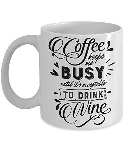 Coffee Mug El Café Me Mantiene Ocupado Hasta Que Sea Aceptable Beber Vino Refranes Divertidos Taza De Cerámica Taza De Café Amigos Taza De Porcelana Unisex 330Ml Compañero De Traba
