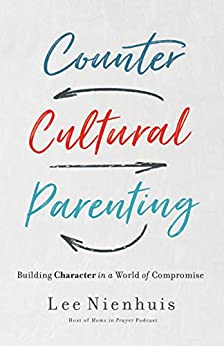 Countercultural Parenting: Building Character in a World of Compromise by [Lee Nienhuis]