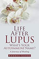 Life After Lupus: What's Your Autoimmune Name?