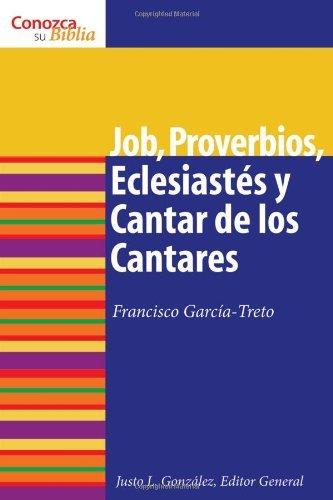 Job, Proverbios, Eclesiastes, y Cantar de los Cantares: Job, Proverbs, Ecclesiastes, and Song of Songs (Conozca Su Biblia) (Spanish Edition): Proverbs, ... Songs, and Job (Know Your Bible (Spanish))
