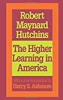 The Higher Learning in America: A Memorandum on the Conduct of Universities by Business Men (Foundations of Higher Education)