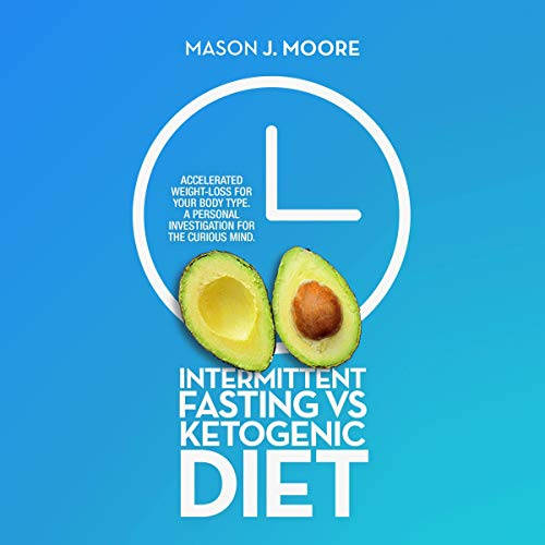 Intermittent Fasting vs Ketogenic Diet: Accelerated Weight-Loss for Your Body Type audiobook cover art