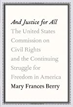 And Justice for All: The United States Commission on Civil Rights and the Continuing Struggle for Freedom in America