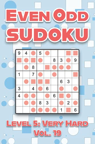 Even Odd Sudoku Level 5: Very Hard Vol. 19: Play Even Odd Sudoku 9x9 Nine Numbers Grid With Solutions Hard Level Volumes 1-40 Cross Sums Sudoku ... Enjoy A Challenge For All Ages Kids to Adults
