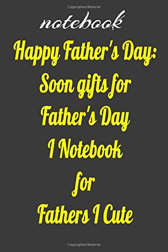 when is father's day: Soon gifts for Father's Day I Notebook for Fathers I Cute I Gifts for Father's Day of an Unborn Baby I First Gifts for Father's ... Gifts I Notebook for Paperback – May 2, 2020