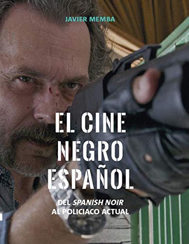 El cine negro español: Del spanish noir al policiaco actual