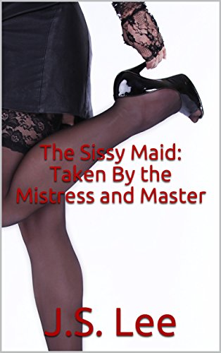 The Sissy Maid: Taken By the Mistress and Master (English Edition)