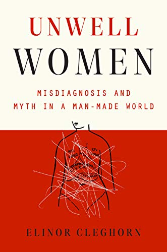 Compare Textbook Prices for Unwell Women: Misdiagnosis and Myth in a Man-Made World  ISBN 9780593182956 by Cleghorn, Elinor