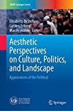 Aesthetic Perspectives on Culture, Politics, and Landscape: Appearances of the Political (Unipa Springer)