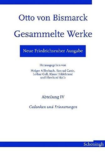 Neue Friedrichsruher Ausgabe. Otto von Bismarck - Gesammelte Werke: Abteilung IV - Gedanken und Erinnerungen (Otto von Bismarck. Gesammelte Werke, Neue Friedrichsruher Ausgabe)