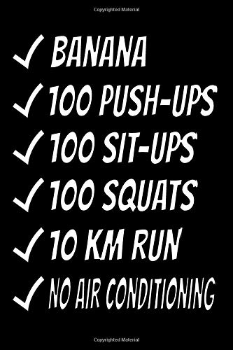 Banana 100 Push-ups 100 Sit-ups 100 Squats 10 Km Run No Air Conditioning: 120 page blank lined journal