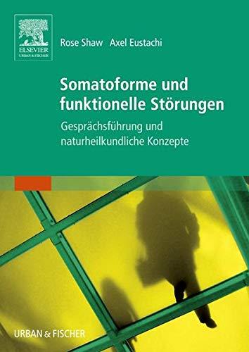 Somatoforme und funktionelle Störungen: Gesprächsführung und naturheilkundliche Konzepte