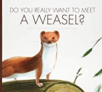 Do You Really Want to Meet a Weasel? (Do You Really Want to Meet??)