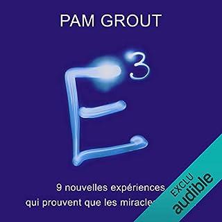 E3     9 nouvelles expériences qui prouvent que les miracles existent              De :                                                                                                                                 Pam Grout                               Lu par :                                                                                                                                 Sylvie Pardon                      Durée : 6 h et 27 min     4 notations     Global 4,5
