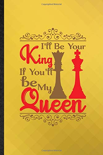 I'll Be Your King If You'ill Be My Queen: Funny Blank Lined Chess Player Mate Journal Notebook, Appreciation Gratitude Thank You Graduation Souvenir Gag Gift, Superb Sayings Graphic