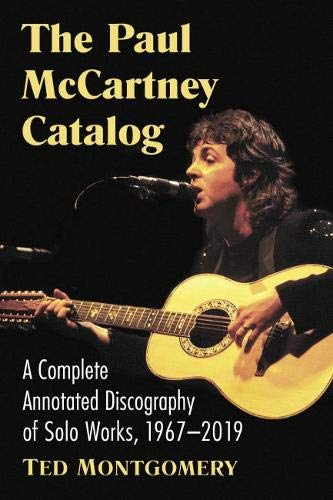 Compare Textbook Prices for The Paul McCartney Catalog: A Complete Annotated Discography of Solo Works, 1967-2019 Annotated Edition ISBN 9781476676449 by Montgomery, Ted