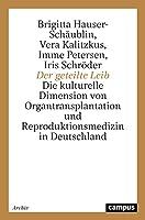 Der geteilte Leib: Die kulturelle Dimension von Organtransplantation und Reproduktionsmedizin in Deutschland